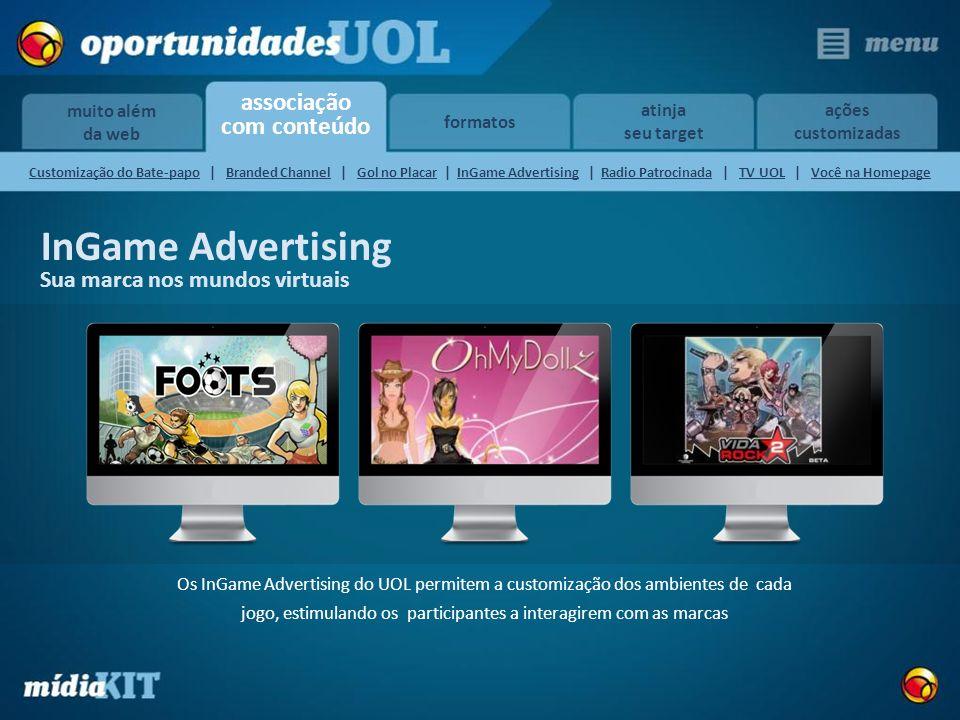 associação com conteúdo muito além da web formatos atinja seu target ações customizadas InGame Advertising Sua marca nos mundos virtuais Os InGame Adv