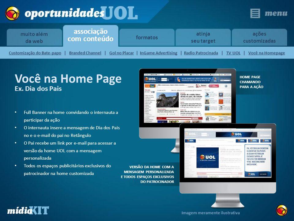 associação com conteúdo muito além da web formatos atinja seu target ações customizadas Você na Home Page Ex. Dia dos Pais Full Banner na home convida
