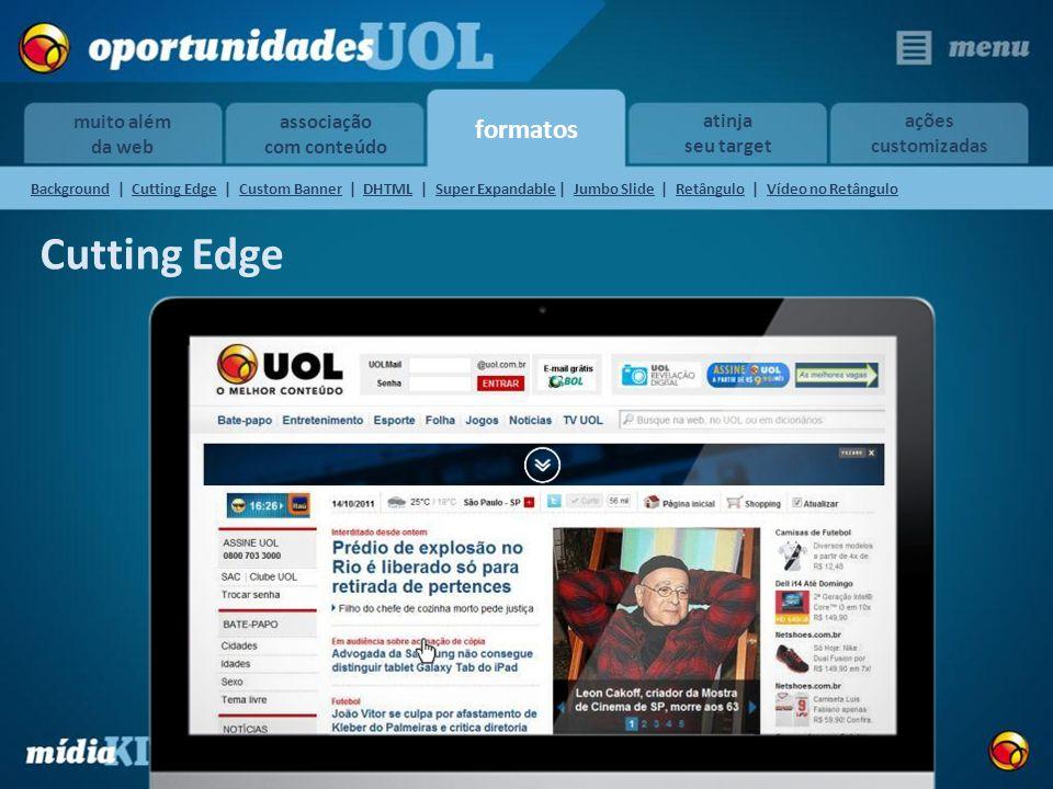 formatos muito além da web atinja seu target ações customizadas associação com conteúdo Cutting Edge BackgroundBackground | Cutting Edge | Custom Bann