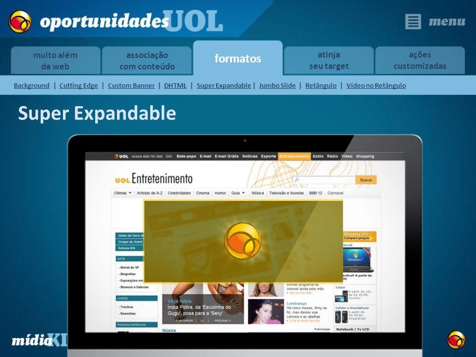 formatos muito além da web atinja seu target ações customizadas associação com conteúdo Super Expandable BackgroundBackground | Cutting Edge | Custom
