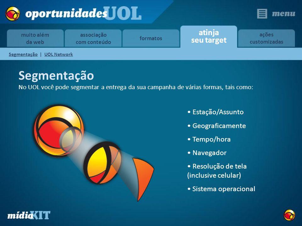 associação com conteúdo formatos atinja seu target ações customizadas muito além da web Segmentação No UOL você pode segmentar a entrega da sua campan