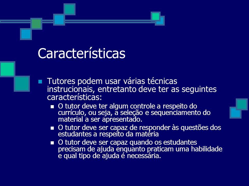 Características Tutores podem usar várias técnicas instrucionais, entretanto deve ter as seguintes características: O tutor deve ter algum controle a
