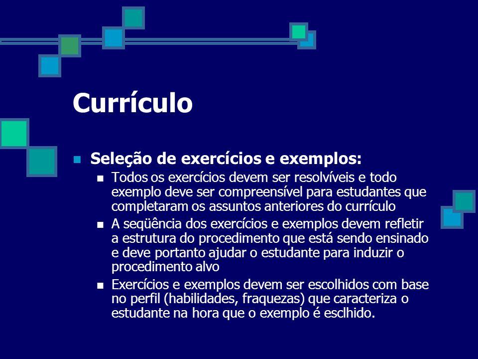 Currículo Seleção de exercícios e exemplos: Todos os exercícios devem ser resolvíveis e todo exemplo deve ser compreensível para estudantes que comple