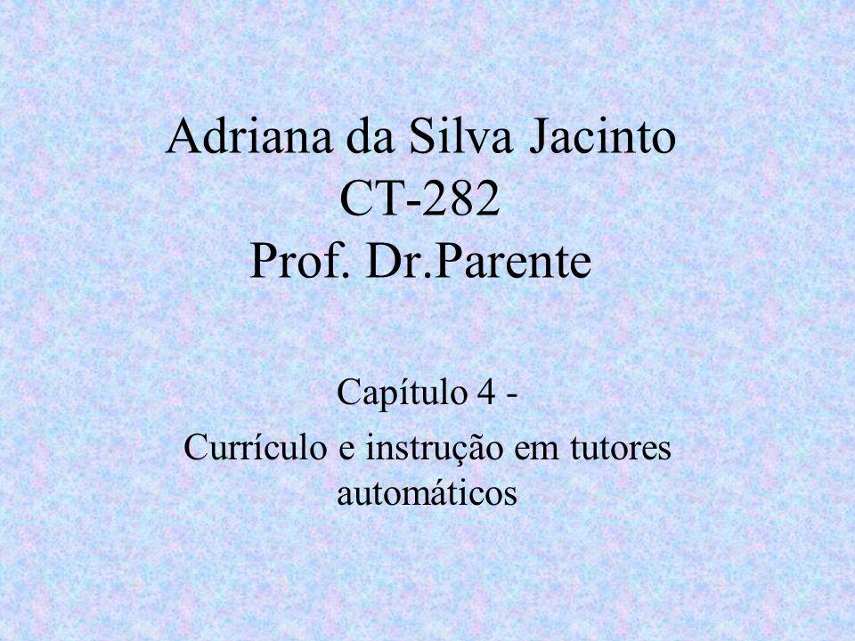 Adriana da Silva Jacinto CT-282 Prof. Dr.Parente Capítulo 4 - Currículo e instrução em tutores automáticos