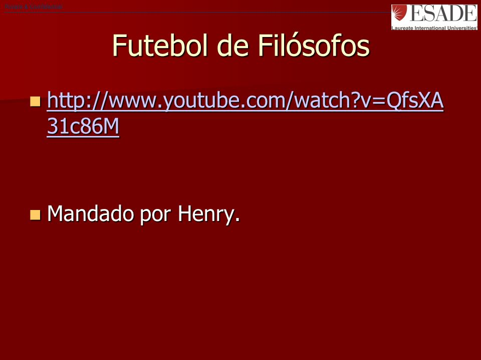 Private & Confidential Futebol de Filósofos http://www.youtube.com/watch v=QfsXA 31c86M http://www.youtube.com/watch v=QfsXA 31c86M http://www.youtube.com/watch v=QfsXA 31c86M http://www.youtube.com/watch v=QfsXA 31c86M Mandado por Henry.
