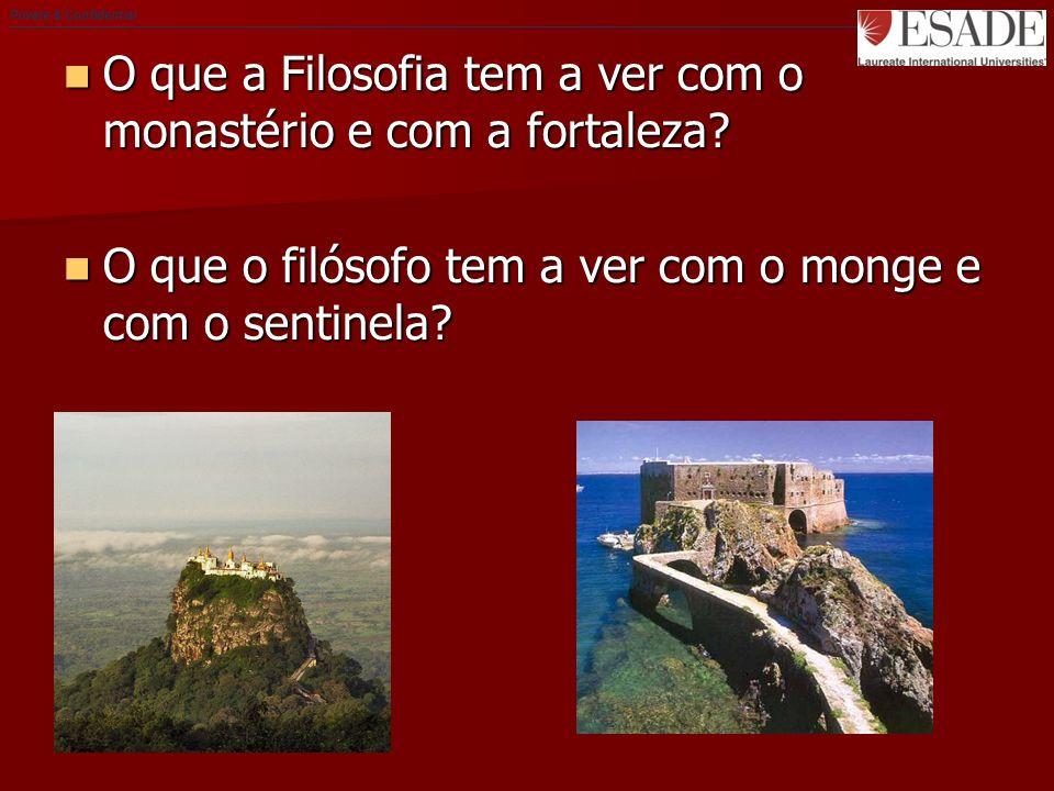 Private & Confidential O que a Filosofia tem a ver com o monastério e com a fortaleza.