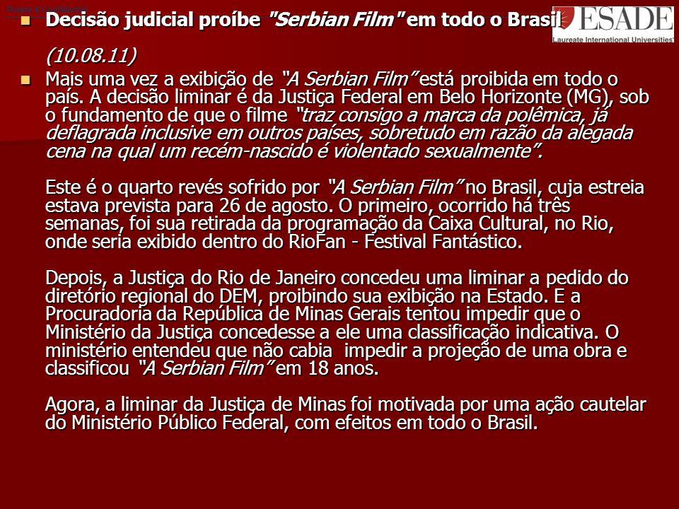 Private & Confidential Decisão judicial proíbe Serbian Film em todo o Brasil (10.08.11) Decisão judicial proíbe Serbian Film em todo o Brasil (10.08.11) Mais uma vez a exibição de A Serbian Film está proibida em todo o país.