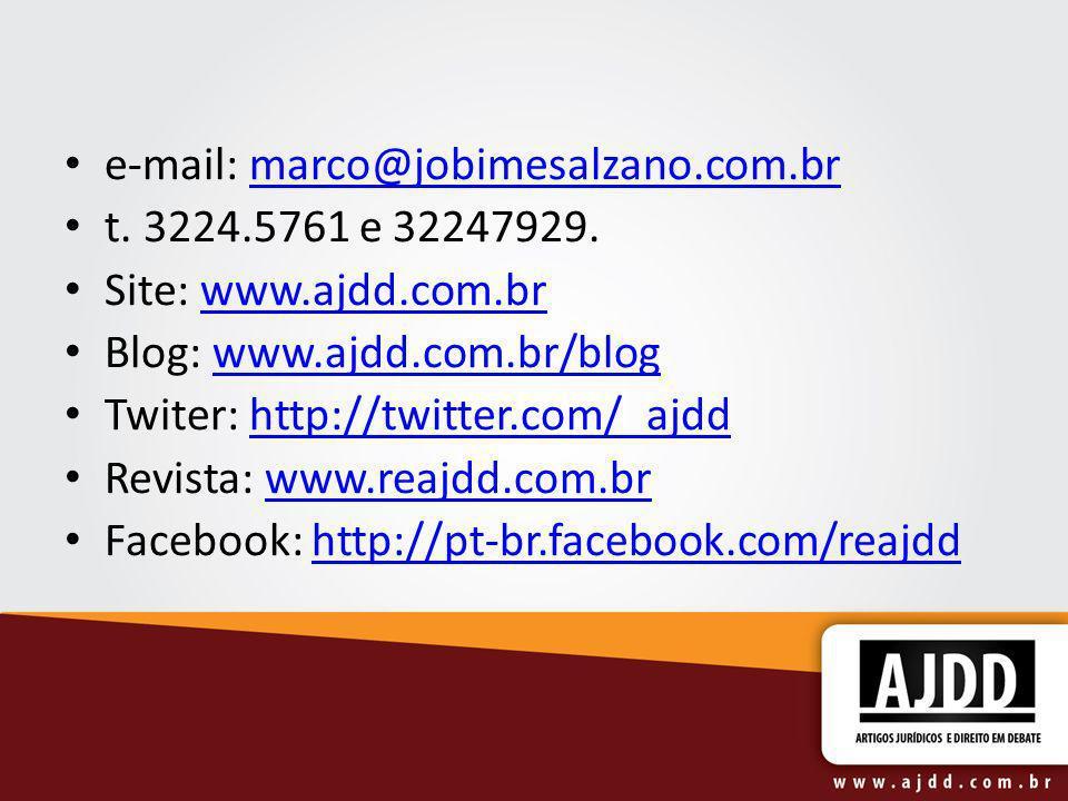 e-mail: marco@jobimesalzano.com.brmarco@jobimesalzano.com.br t. 3224.5761 e 32247929. Site: www.ajdd.com.brwww.ajdd.com.br Blog: www.ajdd.com.br/blogw