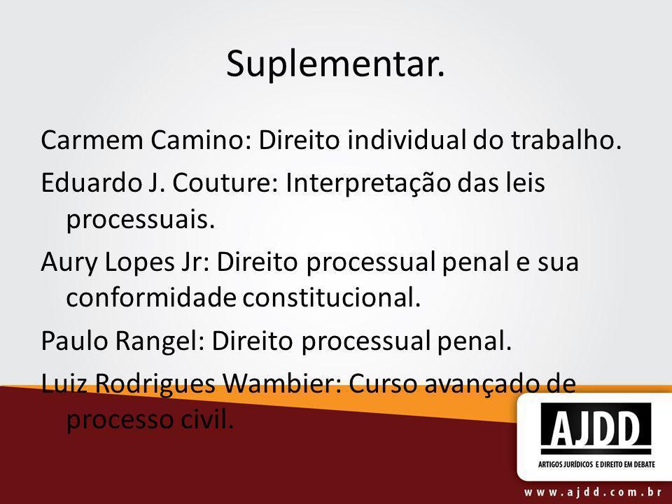 Suplementar. Carmem Camino: Direito individual do trabalho. Eduardo J. Couture: Interpretação das leis processuais. Aury Lopes Jr: Direito processual