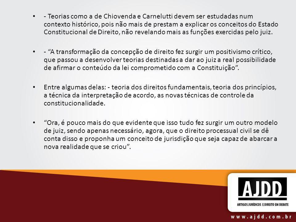 - Teorias como a de Chiovenda e Carnelutti devem ser estudadas num contexto histórico, pois não mais de prestam a explicar os conceitos do Estado Cons