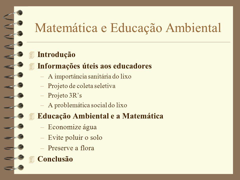 Matemática e Educação Ambiental 4 Introdução 4 Informações úteis aos educadores –A importância sanitária do lixo –Projeto de coleta seletiva –Projeto