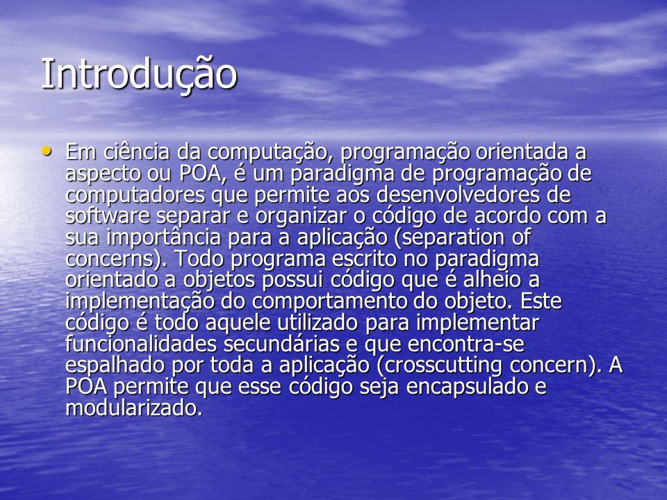Referências Bibliográficas http://www.inf.pucminas.br/professores/t orsten/aulas/aula04.html http://www.inf.pucminas.br/professores/t orsten/aulas/aula04.html http://www.inf.pucminas.br/professores/t orsten/aulas/aula04.html http://www.inf.pucminas.br/professores/t orsten/aulas/aula04.html http://pt.wikipedia.org/wiki/Programa%C3 %A7%C3%A3o_orientada_a_aspecto http://pt.wikipedia.org/wiki/Programa%C3 %A7%C3%A3o_orientada_a_aspecto http://pt.wikipedia.org/wiki/Programa%C3 %A7%C3%A3o_orientada_a_aspecto http://pt.wikipedia.org/wiki/Programa%C3 %A7%C3%A3o_orientada_a_aspecto http://www.inf.pucminas.br/professores/t orsten/aulas/aula06.html http://www.inf.pucminas.br/professores/t orsten/aulas/aula06.html http://www.inf.pucminas.br/professores/t orsten/aulas/aula06.html http://www.inf.pucminas.br/professores/t orsten/aulas/aula06.html