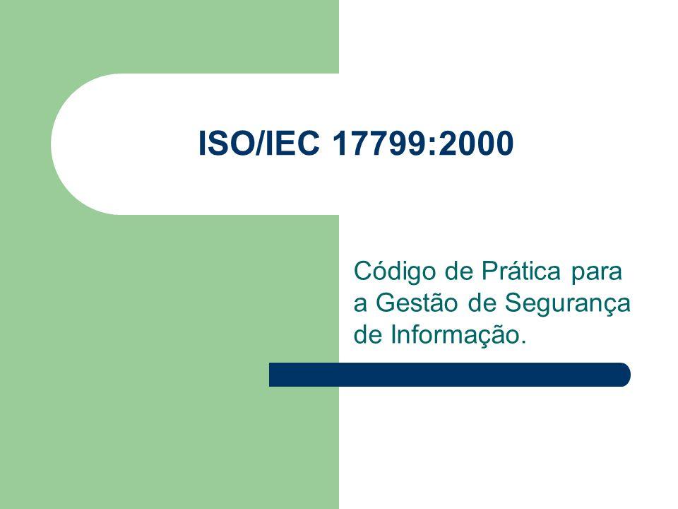ISO/IEC 17799:2000 Código de Prática para a Gestão de Segurança de Informação.