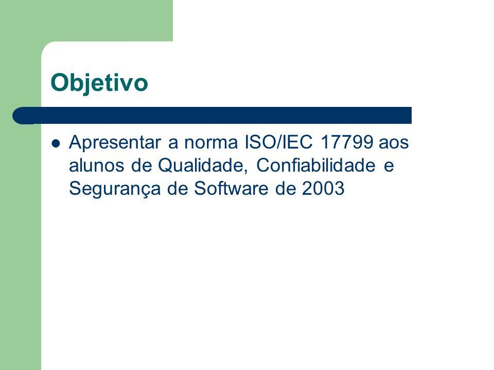 Definição ISO/IEC 17799:2000 é um padrão internacional para o gerenciamento da segurança da informação baseado inteiramente na BS 7799 Parte 1.