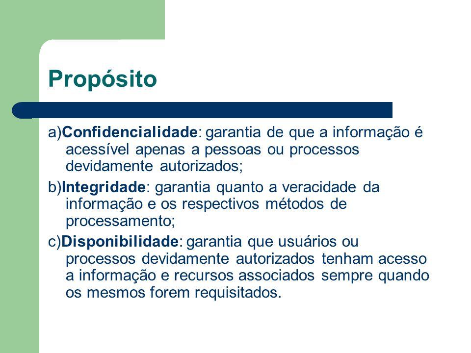 Propósito a)Confidencialidade: garantia de que a informação é acessível apenas a pessoas ou processos devidamente autorizados; b)Integridade: garantia