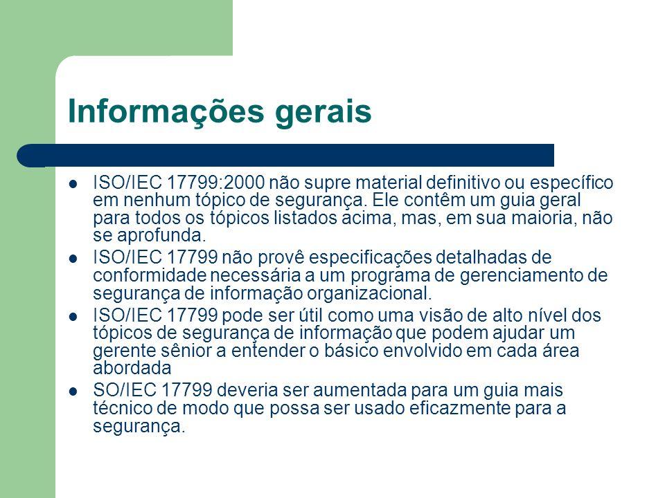 Informações gerais ISO/IEC 17799:2000 não supre material definitivo ou específico em nenhum tópico de segurança. Ele contêm um guia geral para todos o