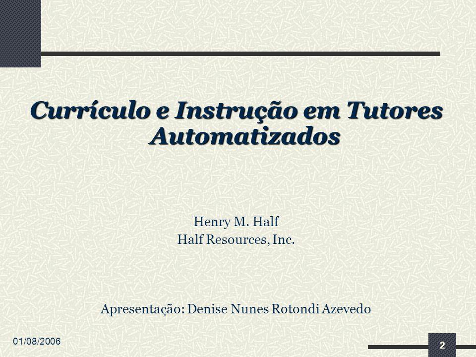 01/08/2006 3 Instrução A instrução está relaciona à forma de apresentação do material para os estudantes, às questões dos estudantes e às intervenções do tutor.