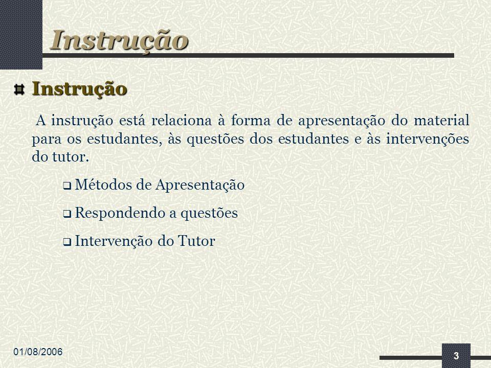 01/08/2006 4 Métodos de Apresentação Normalmente, a instrução depende da matéria ou conteúdo a ser apresentado e dos objetivos instrucionais.