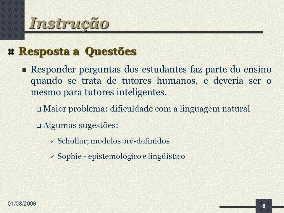 01/08/2006 9 Intervenção do Tutor Benefício intrínseco do tutor é a interrupção sempre que necessário visando a melhoria da aprendizagem.