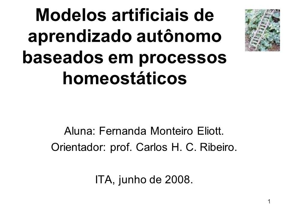 1 Aluna: Fernanda Monteiro Eliott. Orientador: prof. Carlos H. C. Ribeiro. ITA, junho de 2008. Modelos artificiais de aprendizado autônomo baseados em
