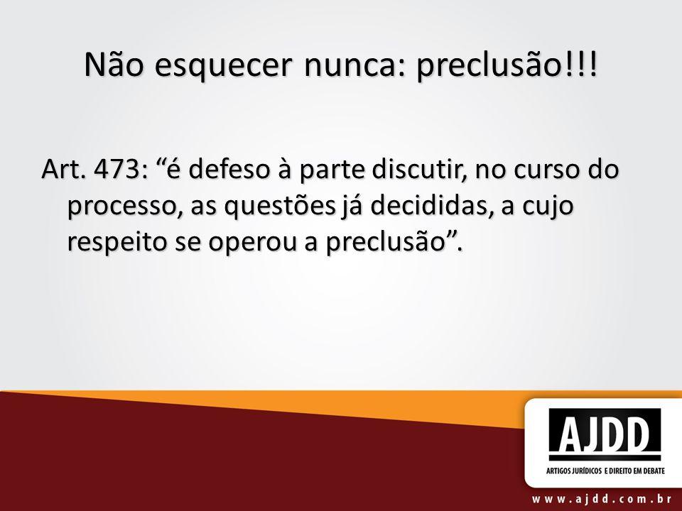 Não esquecer nunca: preclusão!!! Art. 473: é defeso à parte discutir, no curso do processo, as questões já decididas, a cujo respeito se operou a prec