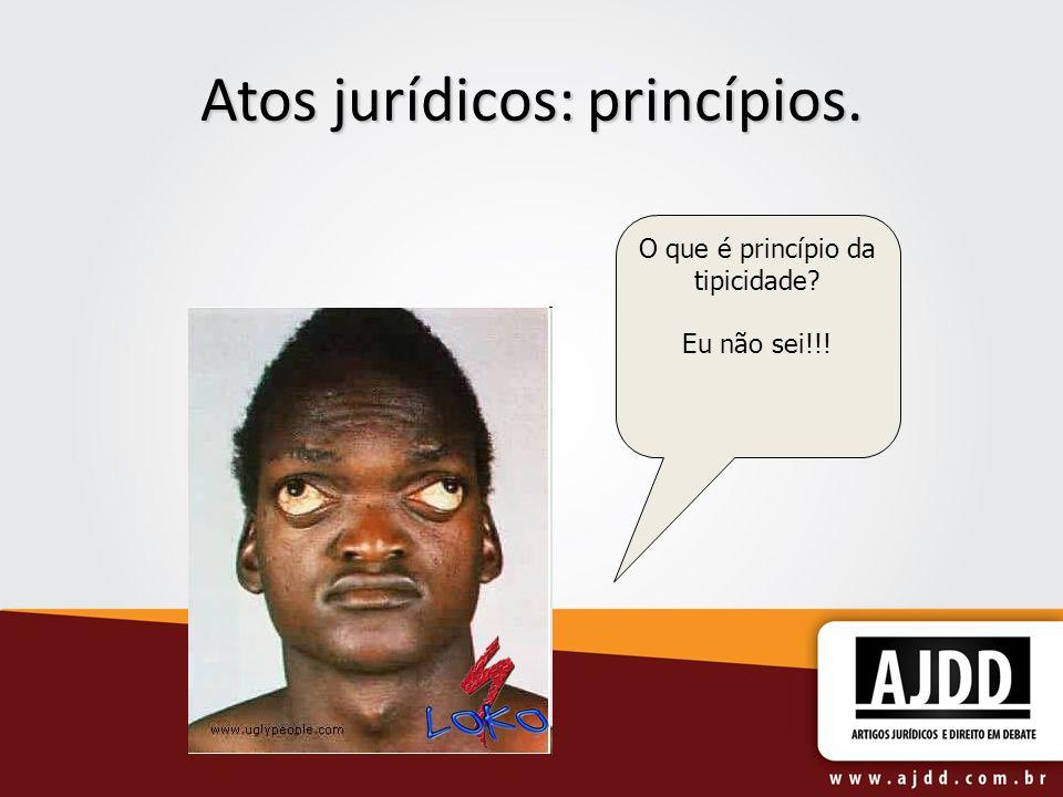 Atos jurídicos: princípios. O que é princípio da tipicidade? Eu não sei!!!