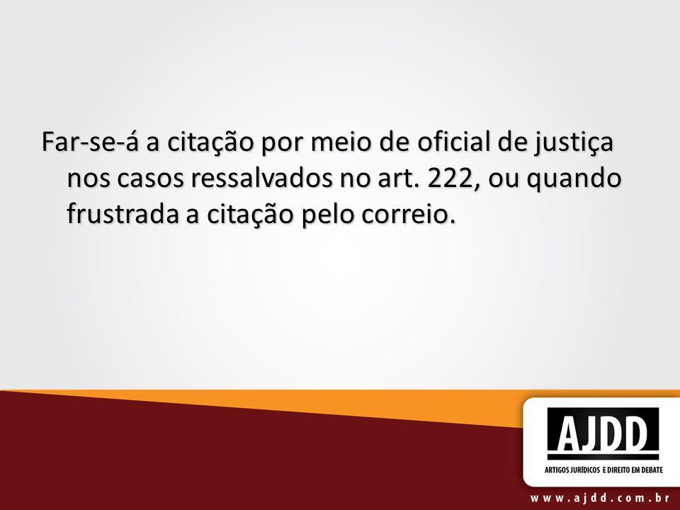 Far-se-á a citação por meio de oficial de justiça nos casos ressalvados no art. 222, ou quando frustrada a citação pelo correio.