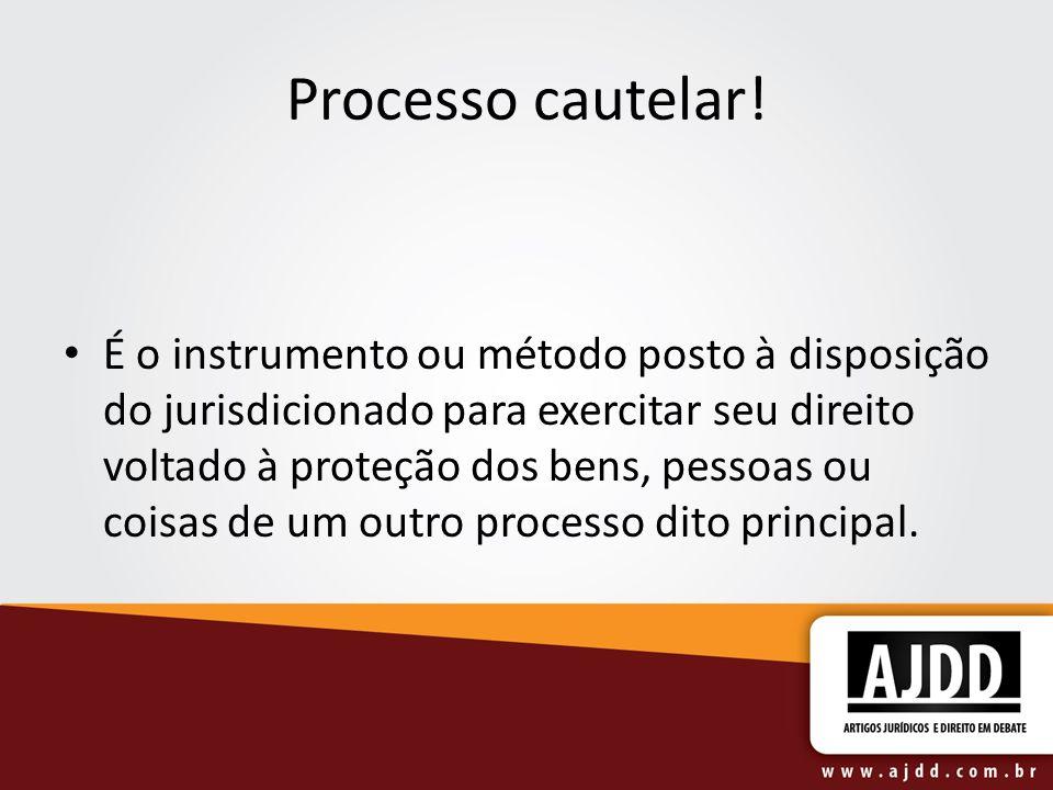 Processo cautelar! É o instrumento ou método posto à disposição do jurisdicionado para exercitar seu direito voltado à proteção dos bens, pessoas ou c