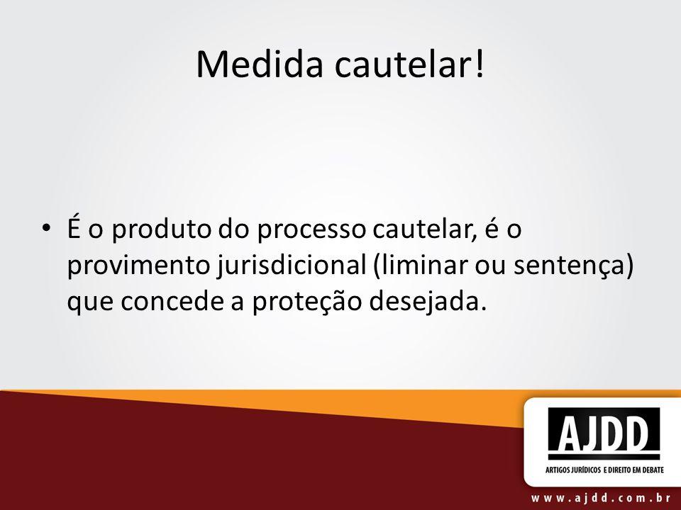 Medida cautelar! É o produto do processo cautelar, é o provimento jurisdicional (liminar ou sentença) que concede a proteção desejada.