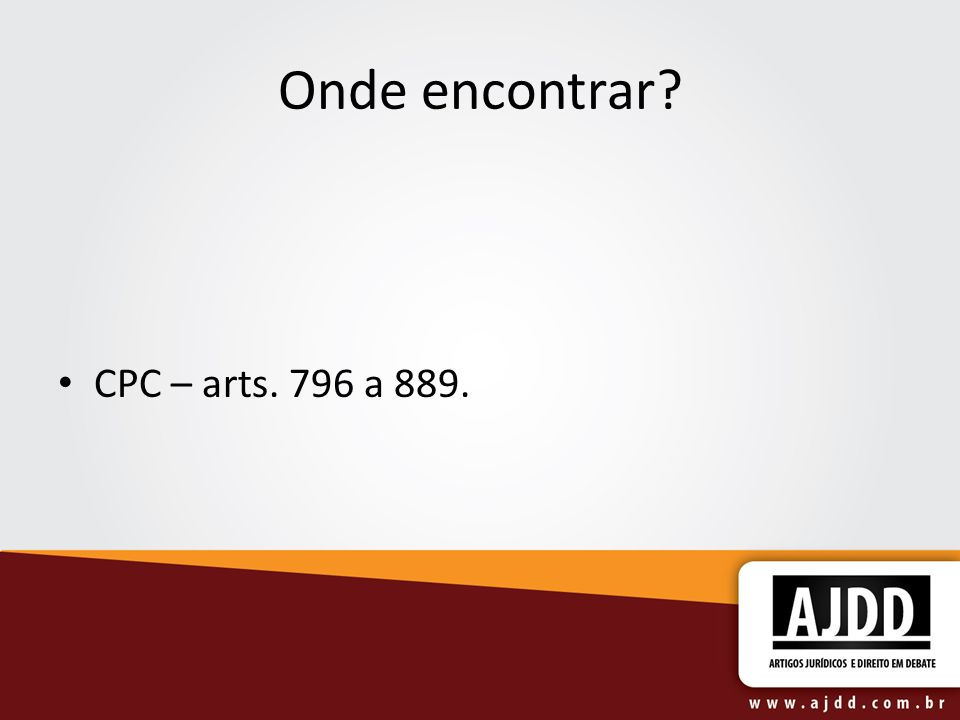 Onde encontrar CPC – arts. 796 a 889.
