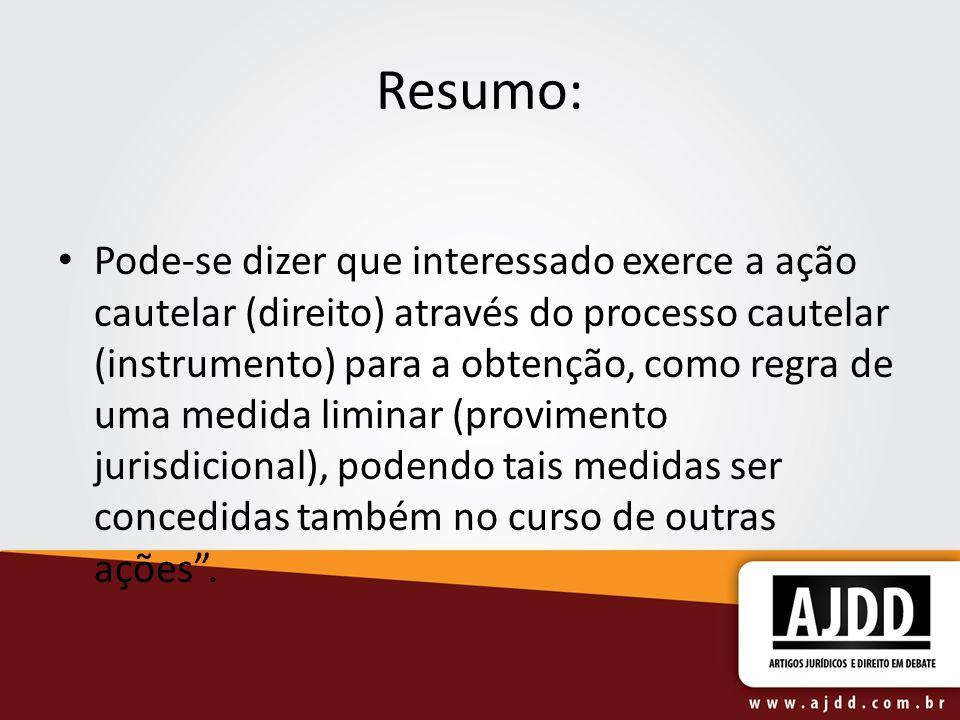 Resumo: Pode-se dizer que interessado exerce a ação cautelar (direito) através do processo cautelar (instrumento) para a obtenção, como regra de uma m