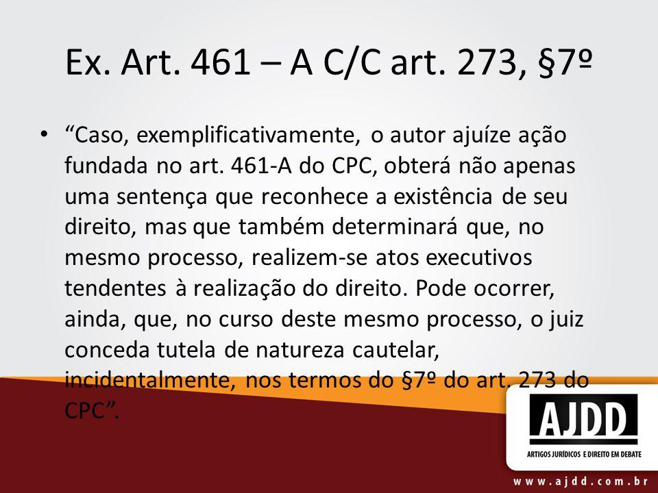 Ex. Art. 461 – A C/C art. 273, §7º Caso, exemplificativamente, o autor ajuíze ação fundada no art. 461-A do CPC, obterá não apenas uma sentença que re