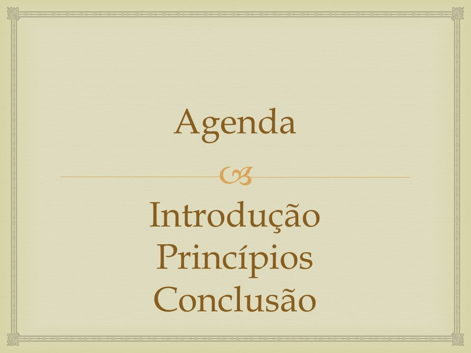 Introdução Princípios Conclusão Agenda