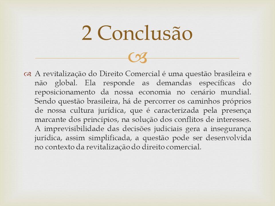 A revitalização do Direito Comercial é uma questão brasileira e não global. Ela responde as demandas específicas do reposicionamento da nossa economia