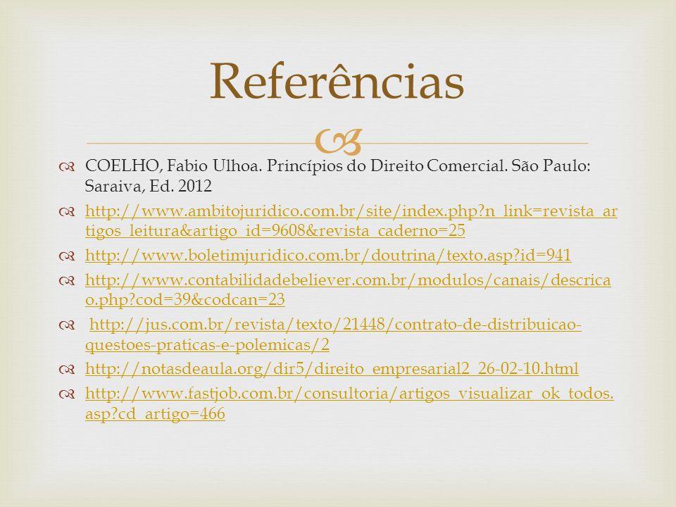COELHO, Fabio Ulhoa. Princípios do Direito Comercial. São Paulo: Saraiva, Ed. 2012 http://www.ambitojuridico.com.br/site/index.php?n_link=revista_ar t
