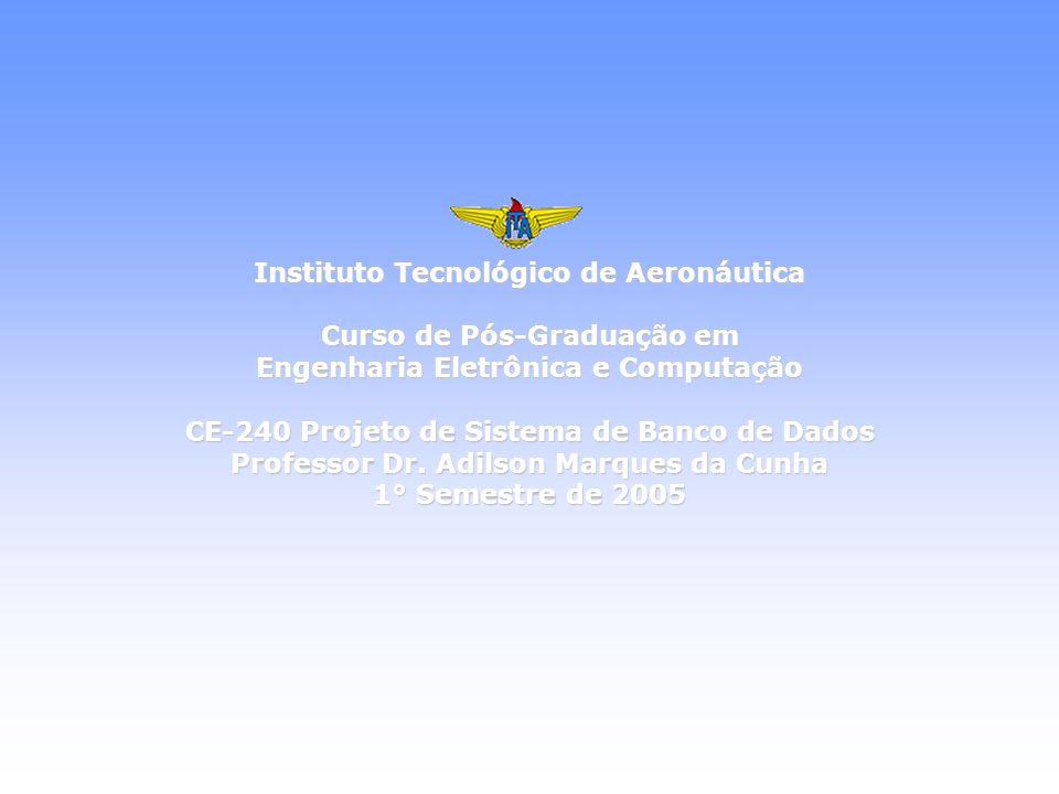 Instituto Tecnológico de Aeronáutica Curso de Pós-Graduação em Engenharia Eletrônica e Computação CE-240 Projeto de Sistema de Banco de Dados Professor Dr.