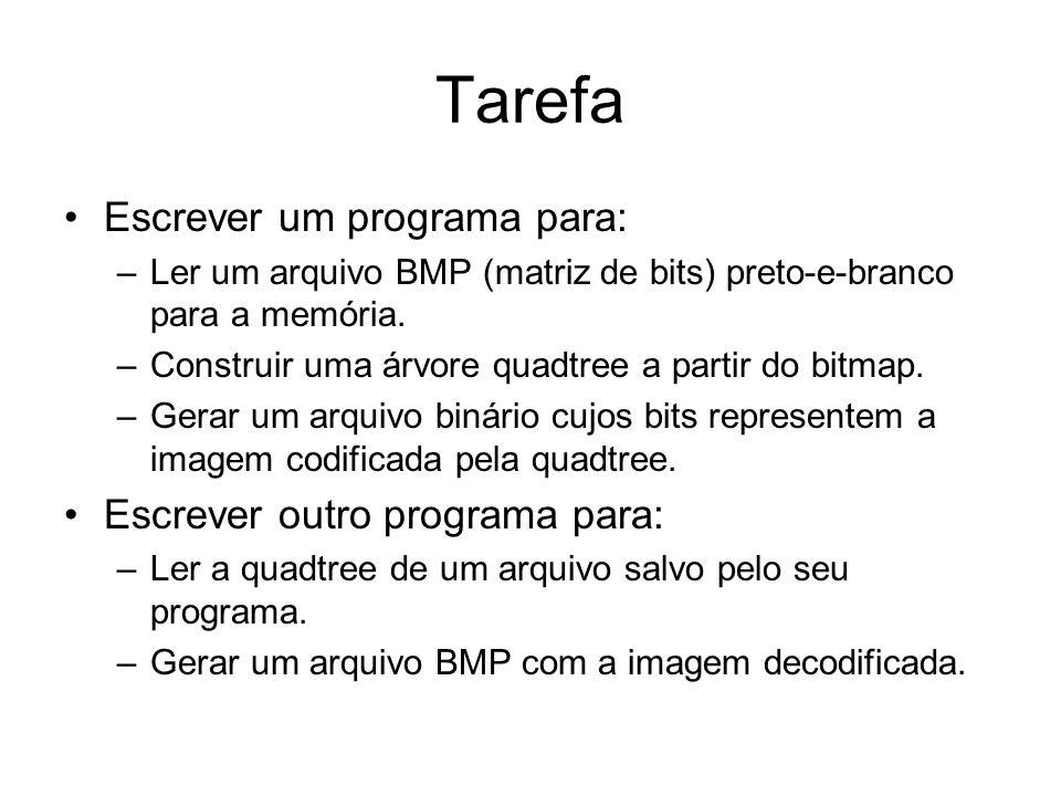 Tarefa Escrever um programa para: –Ler um arquivo BMP (matriz de bits) preto-e-branco para a memória. –Construir uma árvore quadtree a partir do bitma