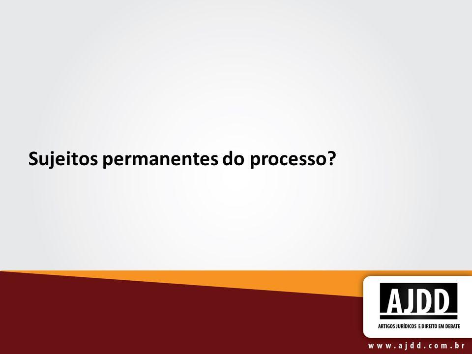 Sujeitos permanentes do processo?