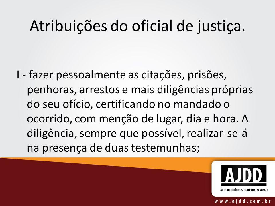 Atribuições do oficial de justiça.