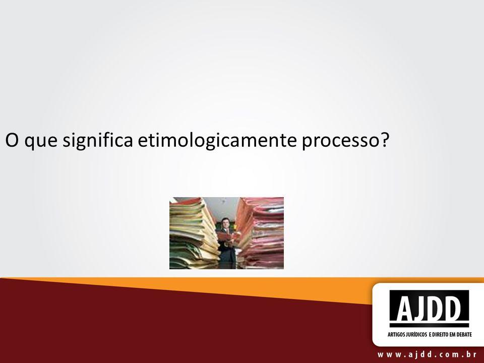 O que significa etimologicamente processo