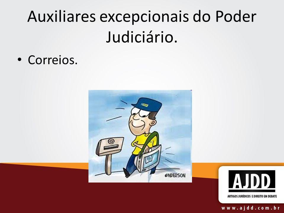 Auxiliares excepcionais do Poder Judiciário. Correios.