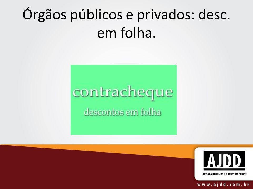 Órgãos públicos e privados: desc. em folha.