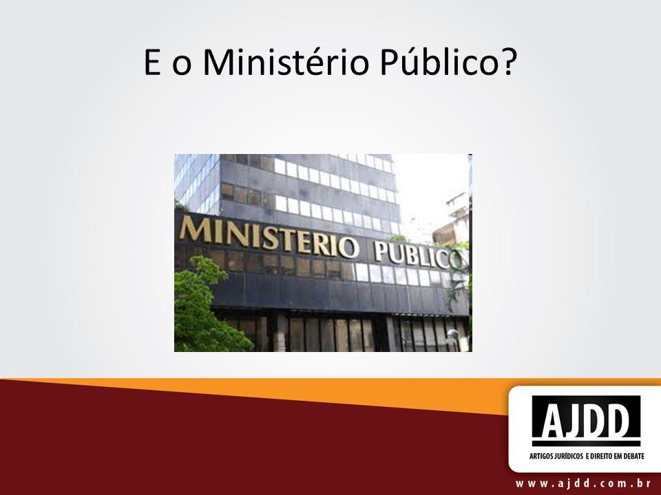 E o Ministério Público?