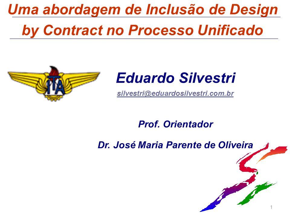 Uma abordagem de Inclusão de Design by Contract no Processo Unificado Eduardo Silvestri silvestri@eduardosilvestri.com.br Prof. Orientador Dr. José Ma