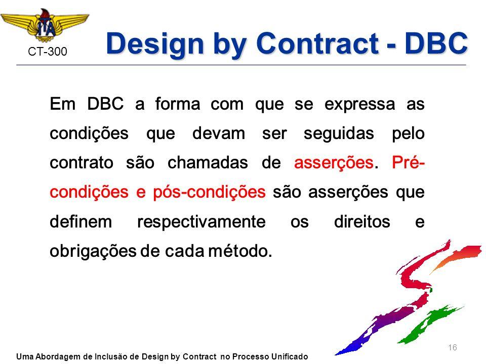 CT-300 Em DBC a forma com que se expressa as condições que devam ser seguidas pelo contrato são chamadas de asserções. Pré- condições e pós-condições