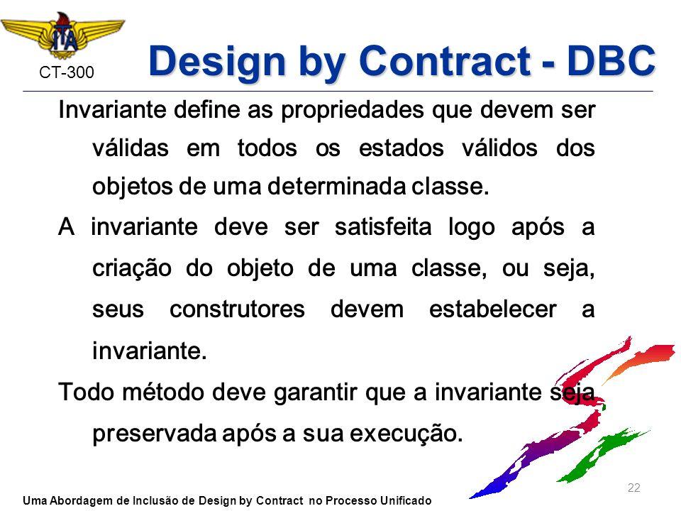 CT-300 Invariante define as propriedades que devem ser válidas em todos os estados válidos dos objetos de uma determinada classe. A invariante deve se