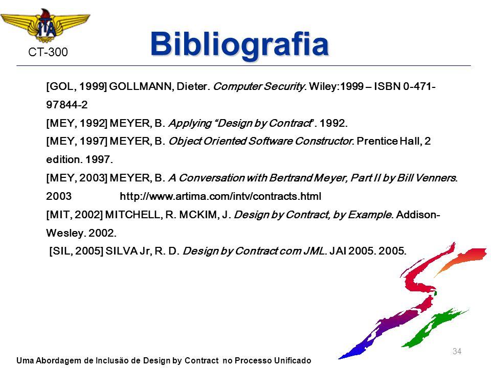 CT-300 Bibliografia [GOL, 1999] GOLLMANN, Dieter. Computer Security. Wiley:1999 – ISBN 0-471- 97844-2 [MEY, 1992] MEYER, B. Applying Design by Contrac