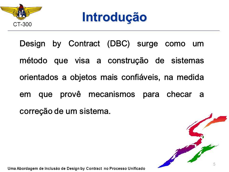 CT-300 Introdução Design by Contract (DBC) surge como um método que visa a construção de sistemas orientados a objetos mais confiáveis, na medida em q