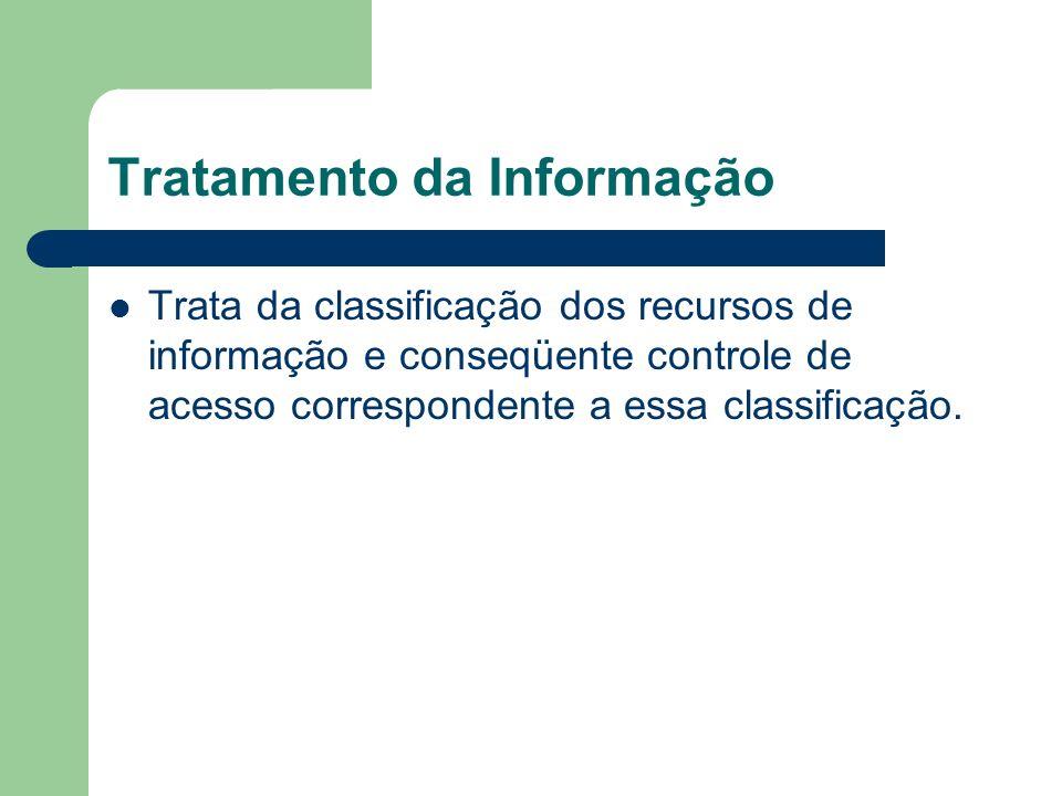 Tratamento da Informação Trata da classificação dos recursos de informação e conseqüente controle de acesso correspondente a essa classificação.
