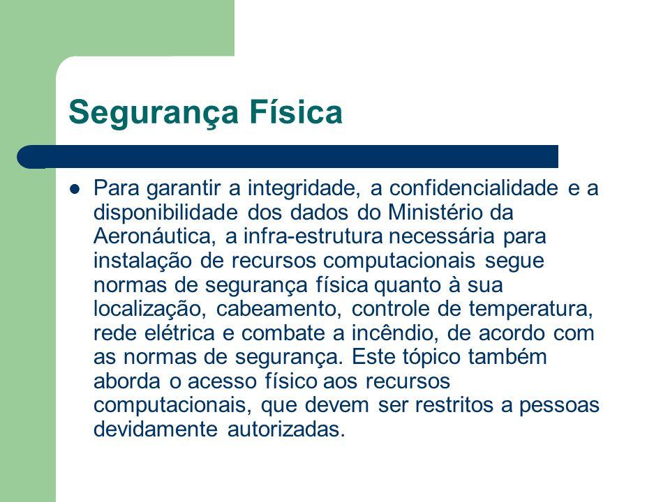 Segurança Física Para garantir a integridade, a confidencialidade e a disponibilidade dos dados do Ministério da Aeronáutica, a infra-estrutura necess
